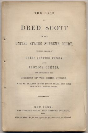 The Case of Dred Scott in the United States Supreme Court. The Full Opinions of Chief Justice...