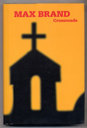 Crossroads. Max BRAND, Frederick Faust
