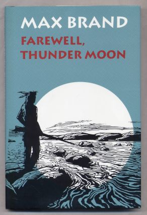Farewell, Thunder Moon. Max BRAND, Frederick Faust
