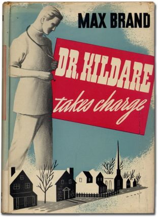 Dr. Kildare Takes Charge. Max BRAND, Frederick Faust