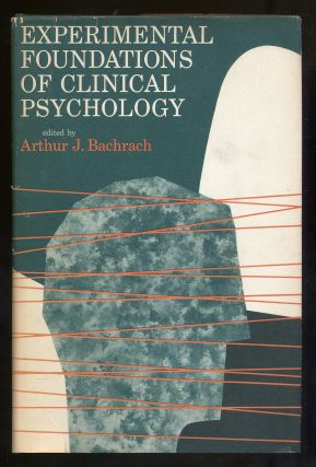 Experimental Foundations of Clinical Psychology. Arthur J. BACHRACH