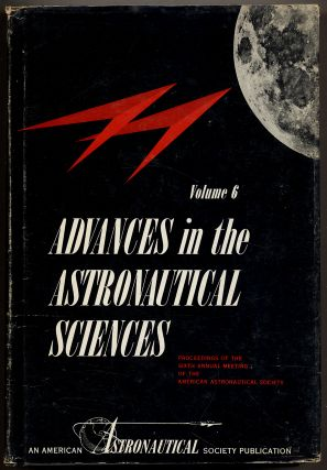 Advances in the Astronautical Sciences: Volume 6: Proceedings of the Sixth Annual Meeting of the American Astronautical Society, New York City, January 18-21, 1960