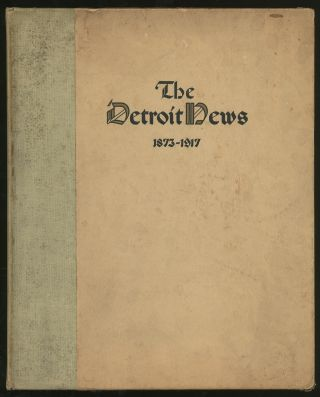 The Detroit News: Eighteen Hundred and Seventy- Three - Nineteen Hundred and Seventeen...
