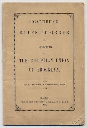 Constitution, Rules of Order and Officers of The Christian Union of Brooklyn