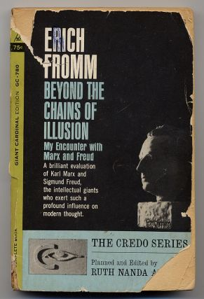 Beyond the Chains of Illusion: My Encounter with Marx and Freud. Erich FROMM