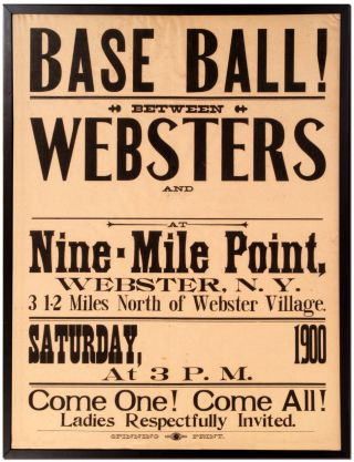 [Broadside]: Base Ball! Between Websters and [blank space for name] at Nine-Mile Point, Webster N.Y. 3 1/2 Miles North of Webster Village. Saturday, [blank space for date] 1900 at 3 PM. Come One! Come All! Ladies Respectfully Invited
