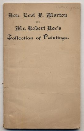Catalogue of Choice Oil paintings. The entire collection of the Hon. Levi P. Morton, and a...