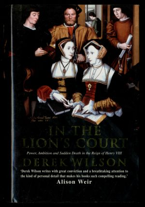 In the Lion's Court: Power, Ambition and Sudden Death in the Court of Henry VIII