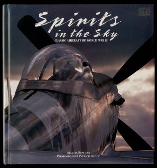 Spirits in the Sky, Classic Aircraft of World War II. Mark BOWMAN.