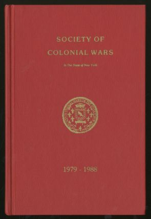 The Society of Colonial Wars in the State of New York: A Record of the Organization, Constitution, By-Laws, Officers, Standing and Special Committees, Meetings, Record of Events ,Properties, Benefices and Roster of Membership in the Continuing History of the Society 1979-1988