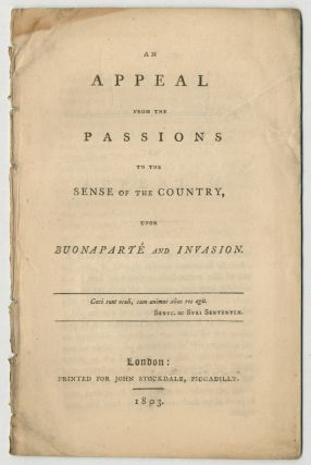 An Appeal from the Passions to the Sense of the Country, Upon Buonaparté and Invasion