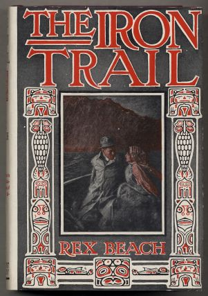 The Iron Trail: An Alaskan Romance. Rex BEACH