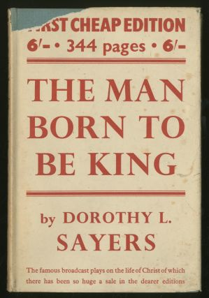 The Man Born to Be King. Dorothy L. SAYERS