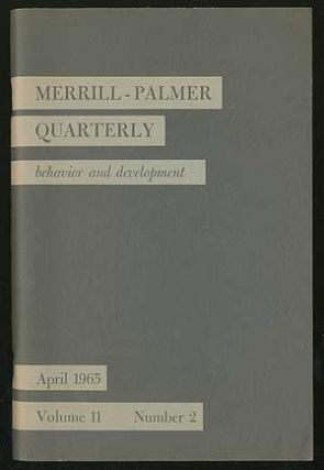 Merrill-Palmer Quarterly Behavior and Development Volume II Number 2 April, 1965