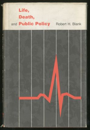 Life, Death, and Public Policy. Robert H. BLANK