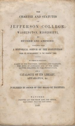 The Charter and Statutes of Jefferson College, Washington, Mississippi, as Revised and Amended: Together with a Historical Sketch of the Institution from Its Establishment to the Present Time