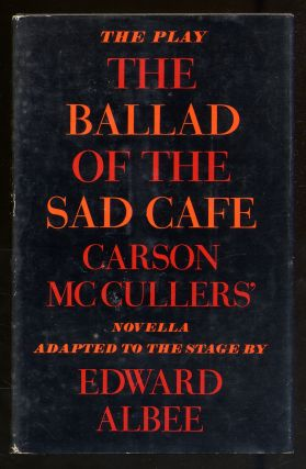 The Ballad of the Sad Cafe: Carson McCullers' Novella Adapted to the Stage. Edward ALBEE