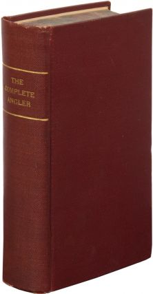 The Complete Angler, or the Contemplative Man's Recreation of Izaak Walton and Charles Cotton