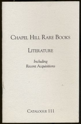 Chapel Hill Rare Books: Literature, Including Recent Acquisitions: Catalogue 111
