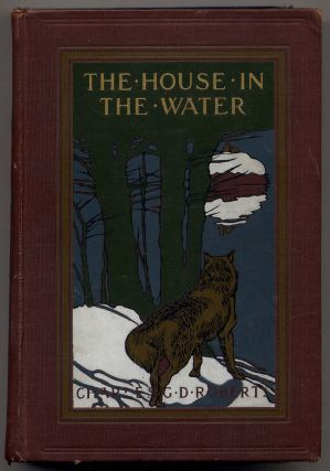 The House in the Water: A Book of Animal Stories. Charles G. D. ROBERTS