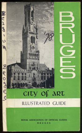Bruges: City of Art, Illustrated Guide with Map of the City