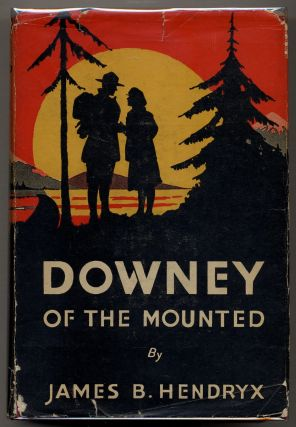 Downey of the Mounted. James B. HENDRYX