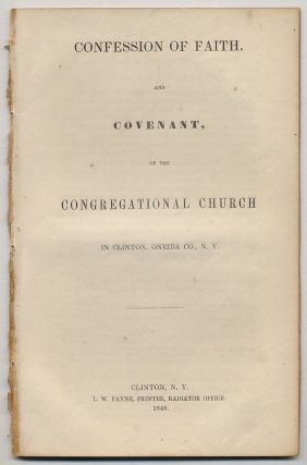 Confession of Faith, and Covenant, of the Congregational Church in Clinton, Oneida Co., N.Y