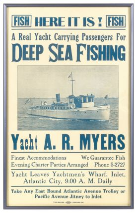 Broadside]: Here It Is! A Real Yacht Carrying Passengers for Deep Sea Fishing. Yacht A. R. Myers