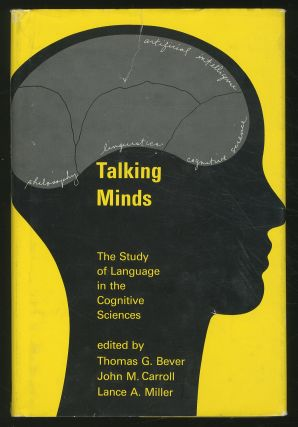Talking Minds: The Study of Language in Cognitive Science. Thomas G. BEVER, John M. Carroll,...