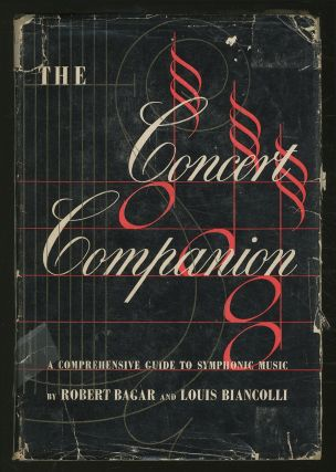 The Concert Companion: A Comprehensive Guide to Symphonic Music. Robert BAGAR, Louis Biancolli