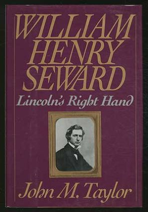 William Henry Seward: Lincoln's Right Hand. John M. TAYLOR