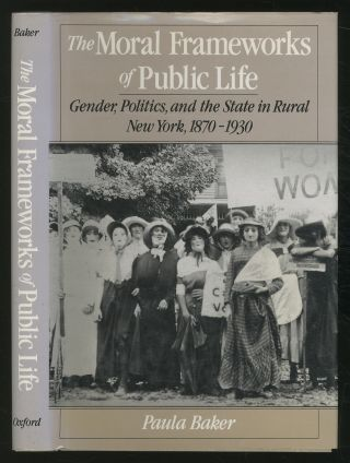 The Moral Frameworks of Public Life: Gender, Politics, and the State in Rural New York,...