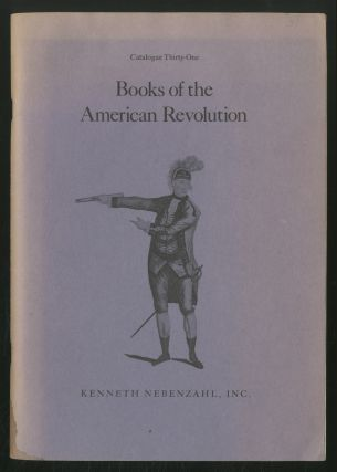 Books Of The AMERICAN REVOLUTION: CATALOGUE THIRTY-ONE