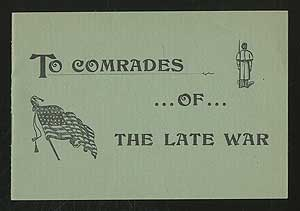 [Cover title]: To Comrades of the Late War