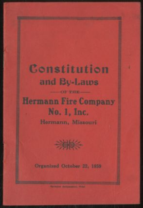 Constitution And By-Laws of the Hermann Fire Company Number 1, Incorporated, Hermann, Missouri,...