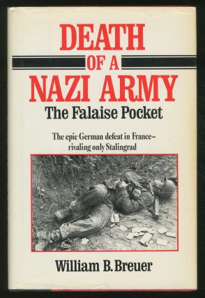 Death Of A Nazi ARMY: THE FALAISE POCKET. William B. Breuer.