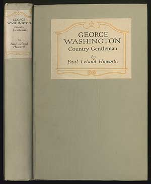 George WashinGTON, COUNTRY GENTLEMAN: BEING AN ACCOUNT OF HIS HOME LIFE AND AGRICULTURAL...