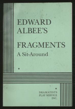 Fragments: A Sit - Around. Edward ALBEE