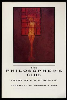 The Philosopher's Club. Kim ADDONIZIO.