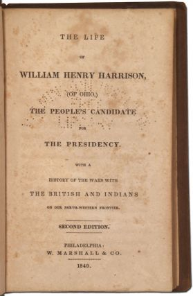 The Life of William Henry Harrison, (of Ohio,) the People's Candidate for the Presidency. With a history of the wars with the British and Indians on our North-Western Frontier