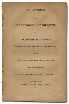 An Address from the President and Directors of the Pennsylvania Company for Insurances on Lives and Granting Annuities to the inhabitants of the United States, upon the subject of the Beneficial Object of that Institution