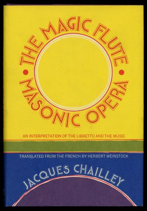 The Magic Flute, Masonic Opera: An Interpretation of the Libretto and the Music. Jacques CHAILLEY