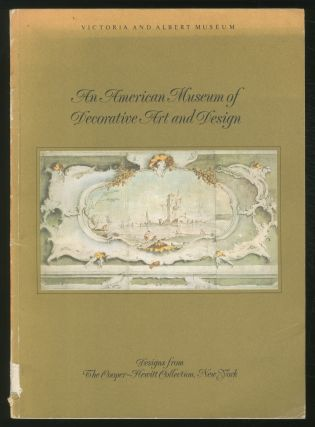 An American Museum of Decorative Art and Design: Designs from the Cooper-Hewitt Collection, New York