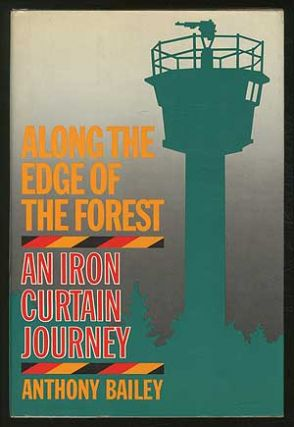 Along the Edge of the Forest: An Iron Curtain Journey. Anthony BAILEY.