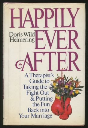 Happily Ever After: A Therapist's Guide to Taking the Fight Out and Putting the Fun Back into...