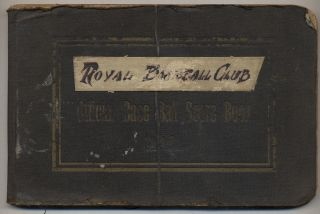 Cover title]: Official Base Ball Score Book. Royal Baseball Club [Caption title, in pencil]:...
