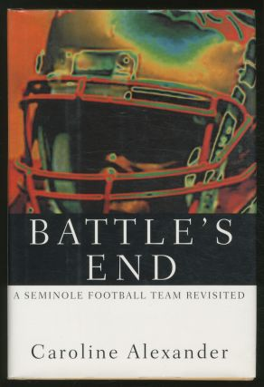 Battle's End: A Seminole Football Team Revisited. Caroline ALEXANDER