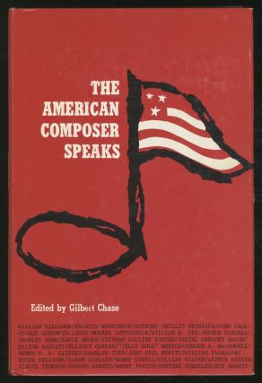 The American Composer Speaks: A Historical Anthology, 1770-1965. Gilbert CHASE
