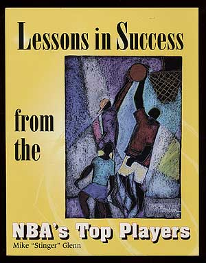 "Lessons in Success from the NBA's Top Players. Mike ""Stinger"" GLENN"