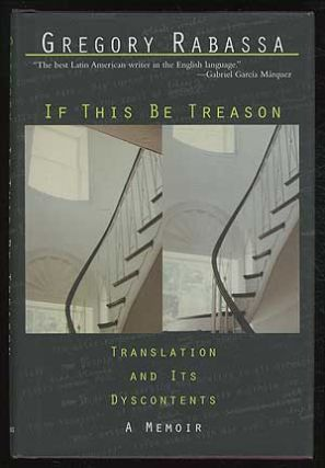 If This Be Treason: Translation and Its Dyscontents: A Memoir. Gregory RABASSA